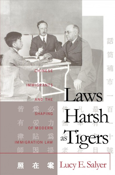 Laws Harsh as TigersLaws Harsh as Tigers Chinese Immigrants and the Shaping of Modern Immigration Law